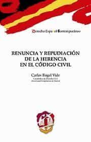 Renuncia Y Repudiacion De La Herencia En El Codigo Civil por Carlos Rogel Vide