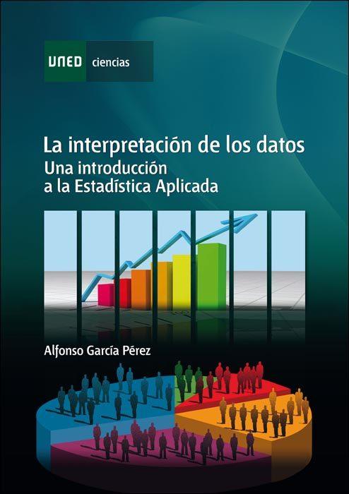 La Interpretación De Los Datos. Una Introducción A La Estadística Aplicada   por Alfonso Garcia Perez