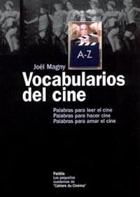 Vocabularios Del Cine: Palabras Para Leer El Cine, Palabras Para Hacer Cine, Palabras Para Amar El Cine por Joël Magny