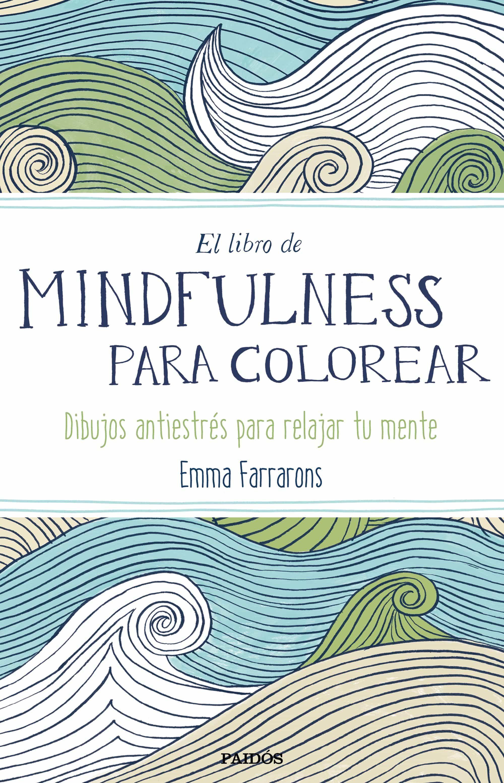 EL LIBRO DE MINDFULNESS PARA COLOREAR | EMMA FARRARONS | Comprar ...
