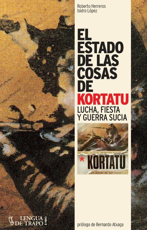 El Estado De Las Cosas De Kortatu: Lucha, Fiesta Y Guerra Sucia por Roberto Herreros;                                                                                                                                                                                                                                   Isi
