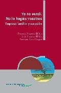 Yo No Vendi. No Lo Hagais Vosotros: Empresa Familiar Y Sucesion por Francisco Negreira Del Rio;                                                                                                                                                                                                          Jesus Negreira Del  epub