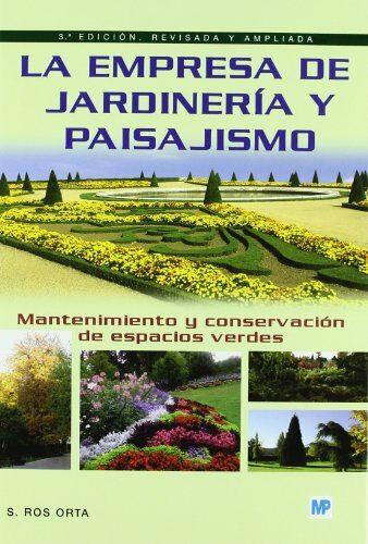 La Empresa De Jardineria Y Paisajismo: Mantenimiento Y Conservaci On De Espacios Verdes por Serafin Ros Orta epub
