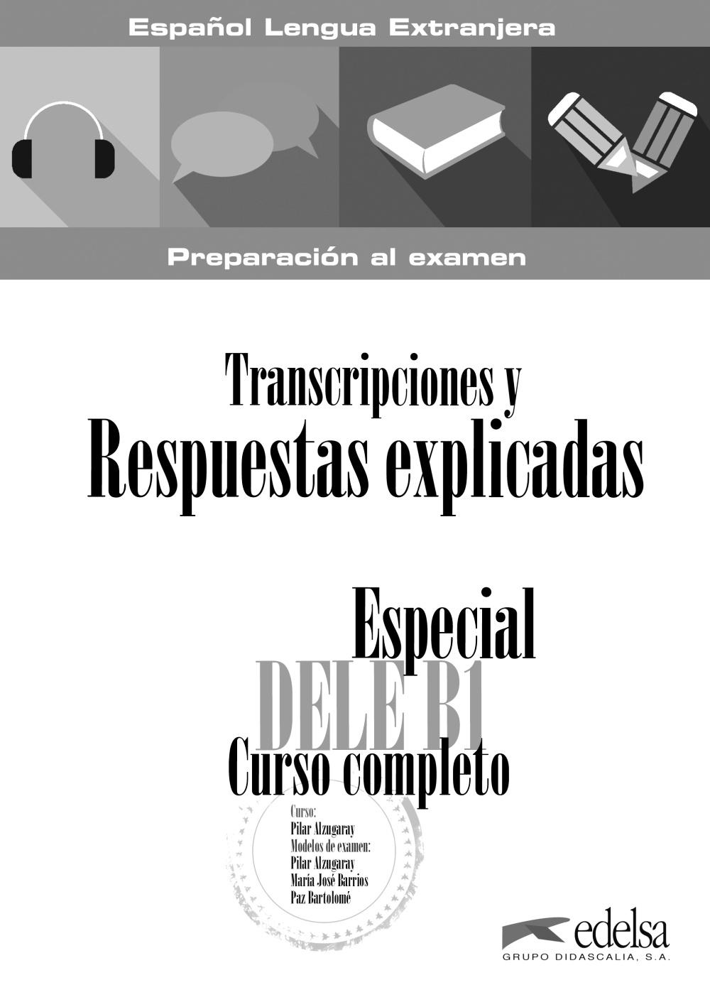 Especial Dele B1 Curso Completo: Transcripciones Y Respuestas Explicadas por Maria Jose Barrios;                                                           Paz Bartolome;