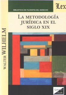La Metodologia Juridica En El Siglo Xix por Walter Wilhelm
