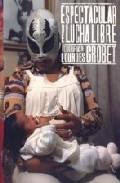 Espectacular De Lucha Libre: Fotografias De Lourdes Grobet (ed. Bilingüe Español/ingles) por Lourdes Grobet epub