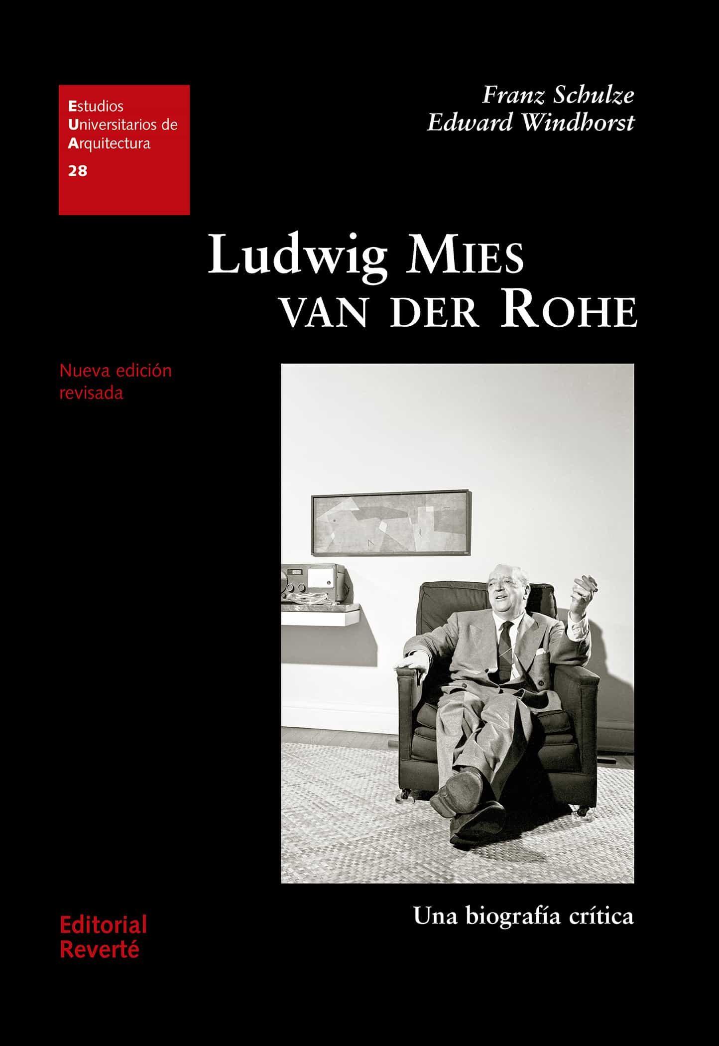 Ludwig Mies Van Der Rohe: Una Biografía Crítica (rustica) por Franz Schulze;                                                                                                                                                                                                          Edward Windhorst