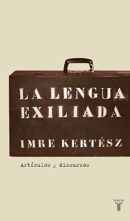 La Lengua Exiliada por Imre Kertesz