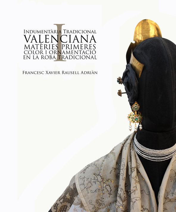 indumentaria tradicional valenciana i: matèries primeres, color i ornamentació en la roba tradicional-francesc xavier rausell adrian-9788461712885