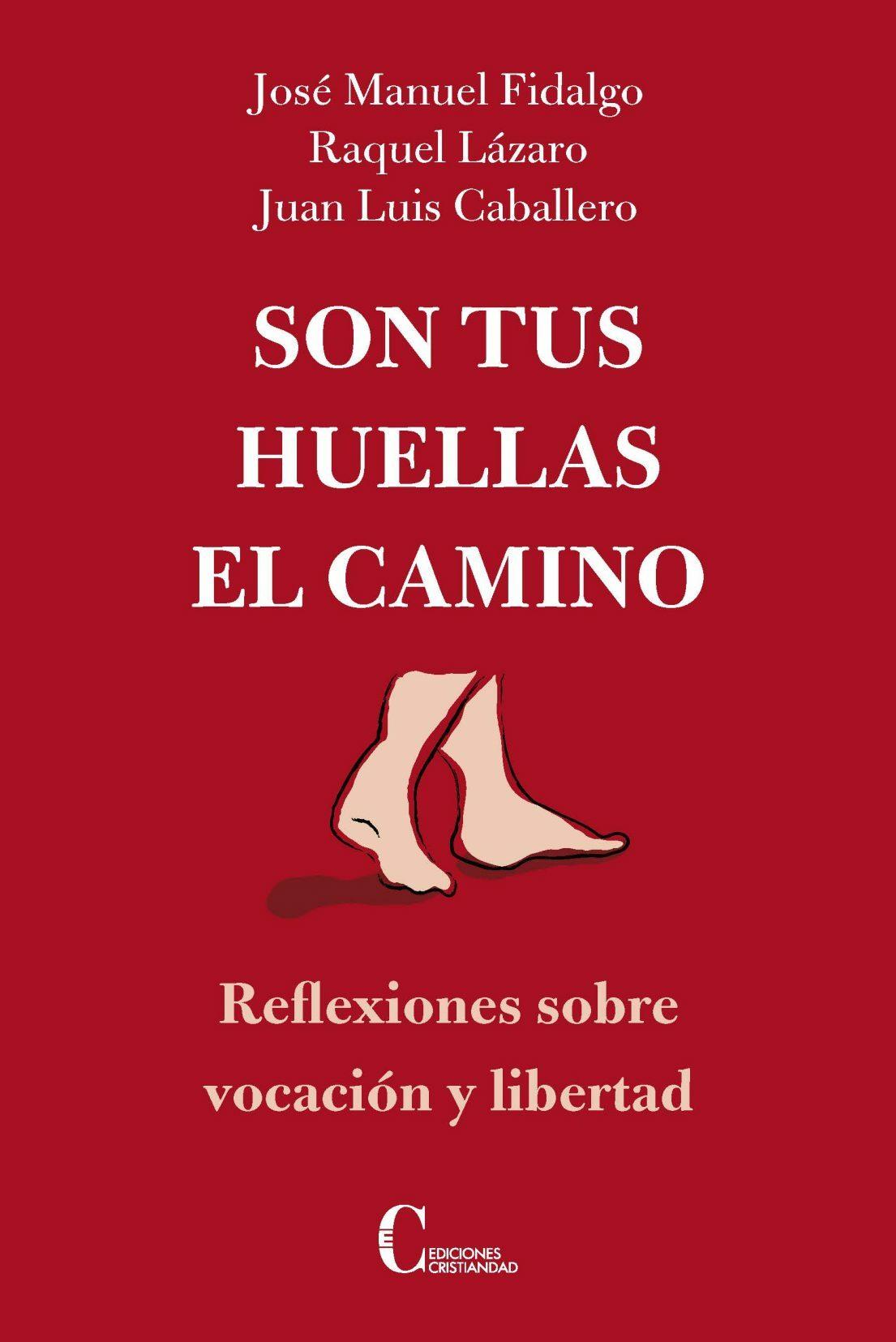 Son Tus Huellas El Camino: Reflexiones Sobre Vocacion Y Libertad por J.m. / Lazaro, R. / Caballero, Fidalgo