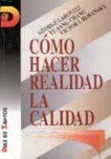 descargar COMO HACER REALIDAD LA CALIDAD: UNA GUIA PARA EL SECTOR ORIENTADO A LOS RESULTADOS pdf, ebook