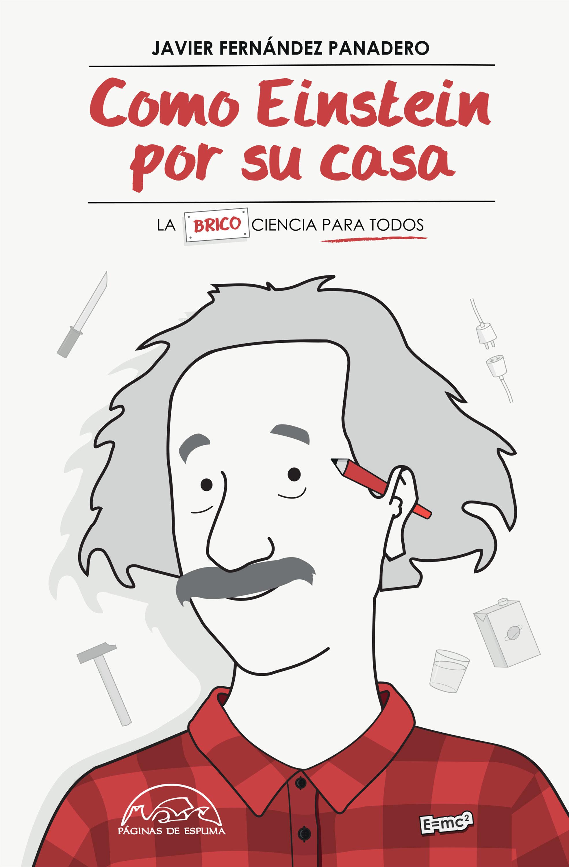 Como Einstein Por Su Casa   por Javier Fernandez Panadero