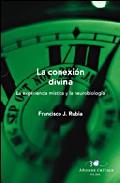 La Conexion Divina: La Experiencia Mistica Y La Neurobiologia por Francisco J. Rubia