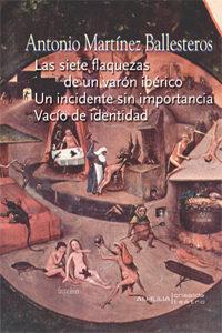 Las Siete Flaquezas De Un Varon Iberico: Un Incidente Sin Importa Ncia. Vacio De Identidad por Antonio Martinez Ballesteros