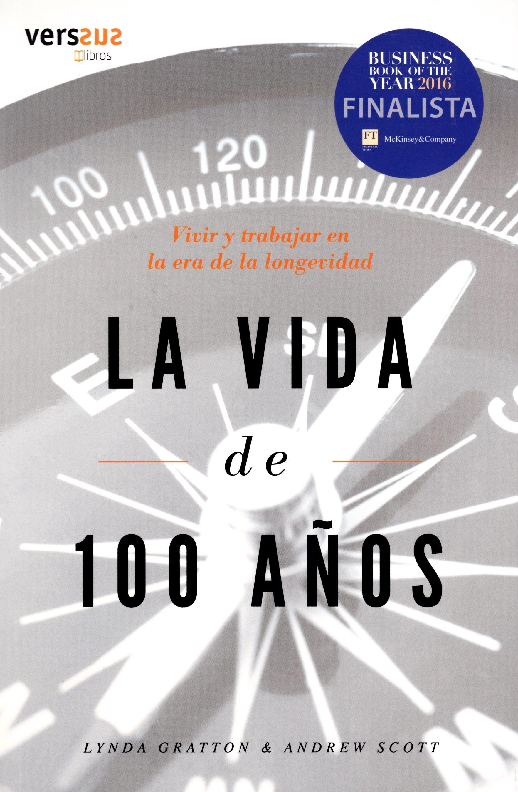 la vida de 100 años: vivir y trabajar en la era de la longevidad (premio know square 2017)-lynda gratton-andrew scott-9788493895785