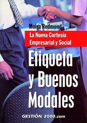 Etiqueta Y Buenos Modales: La Nueva Cortesia Empresarial Y Social por Moira Redmon