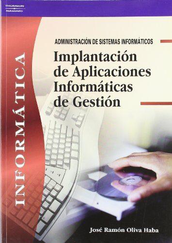 Implantacion De Aplicaciones Informaticas De Gestion por Jose Ramon Oliva Haba