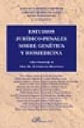 Estudios Juridicos-penales Sobre Genetica Y Biomedicina (libro-ho Menaje Al Prof. Dr. D. Ferrando Mantovani) por Lorenzo Morillas Cueva epub