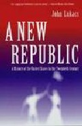 A New Republic: A History Of The United States In The Twentieth C Entury por John Lukacs
