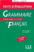 Grammaire Progressive Du Français: Test D Evaluation: Niveau Avan Ce (corriges Inclus) por J.l. Frerot