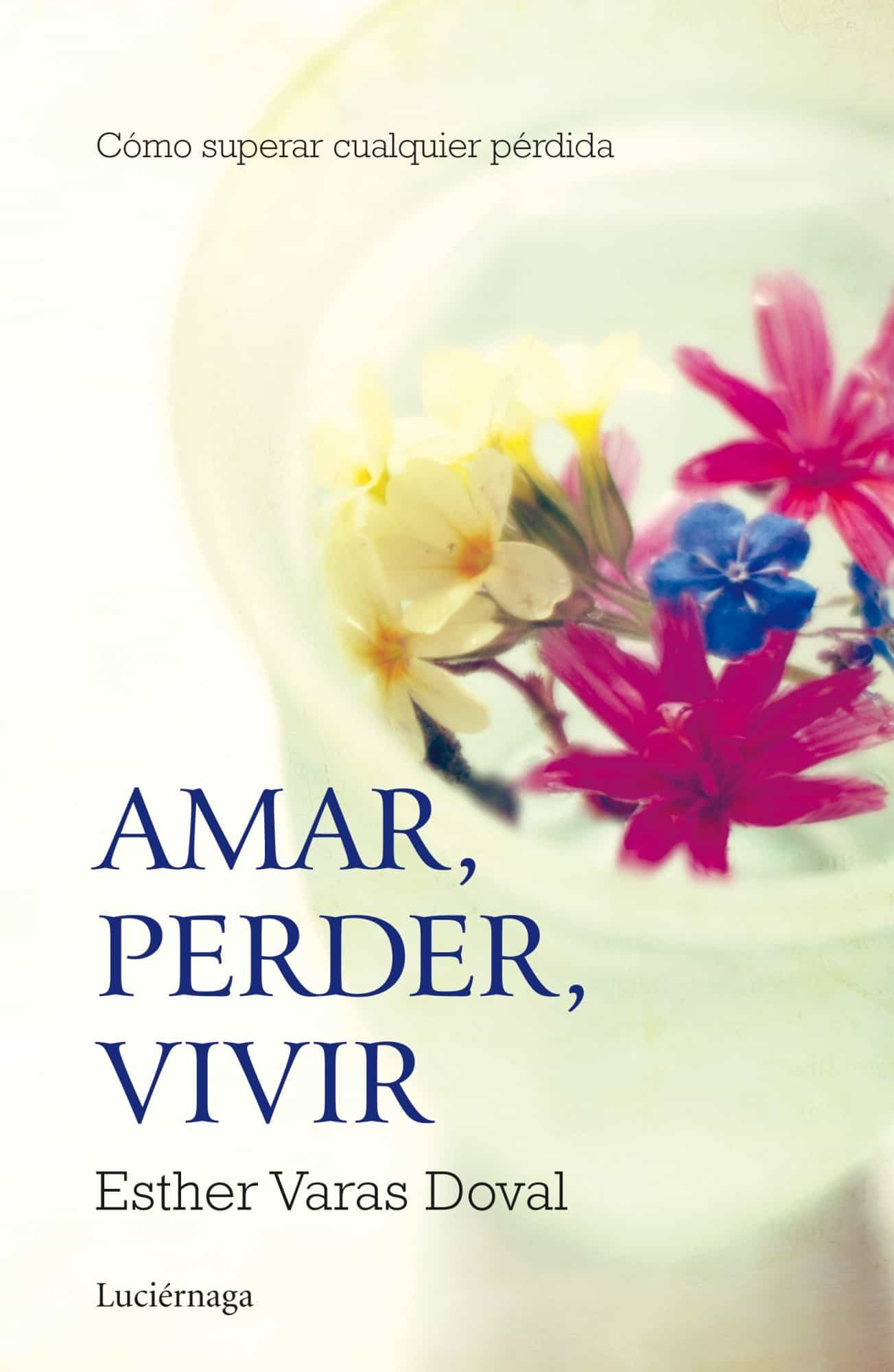 Amar, Perder, Vivir: Como Superar Cualquier Perdida por Esther Varas Doval epub