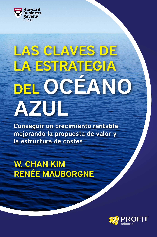 LAS CLAVES DE LA ESTRATEGIA DEL OCEANO AZUL   W. CHAN KIM   Comprar ... 8cbcc414a3