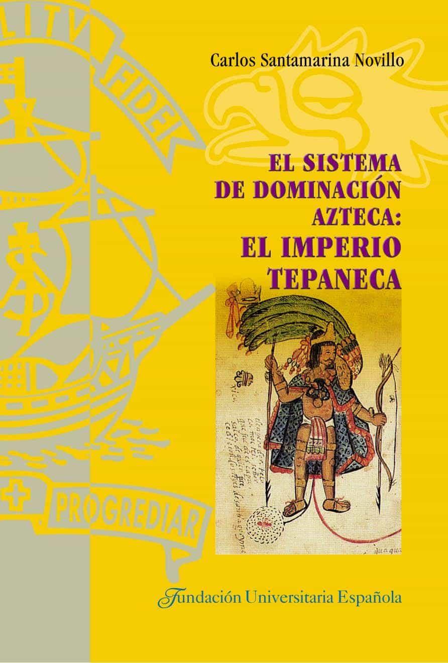El Sistema De Dominacion Azteca por Carlos Santamarina Novillo epub