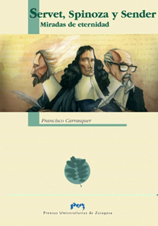 Servet, Spinoza Y Sender- Miradas De Eternidad por Francisco Carrasquer