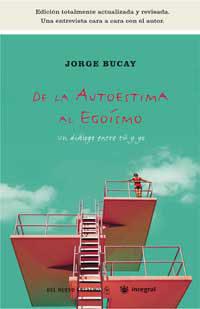 De La Autoestima Al Egoismo: Un Dialogo Entre Tu Y Yo por Jorge Bucay epub