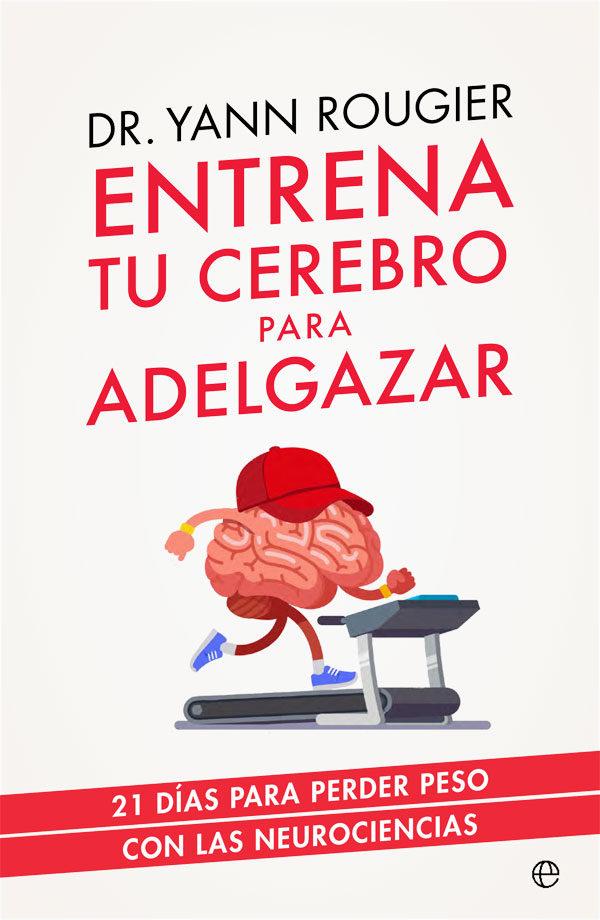 Entrena Tu Cerebro Para Adelgazar   por Yann Rougier