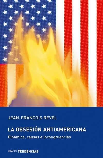 La Obsesion Antiamericana por Jean François Revel