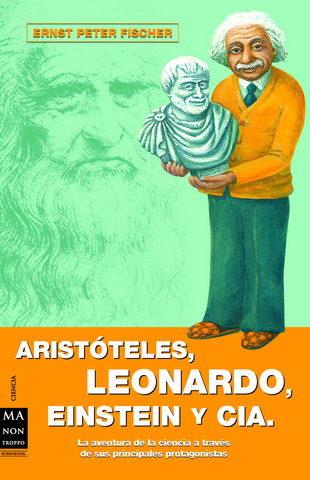 Aristoteles, Leonardo, Einstein Y Cia por Ernst Peter Fischer