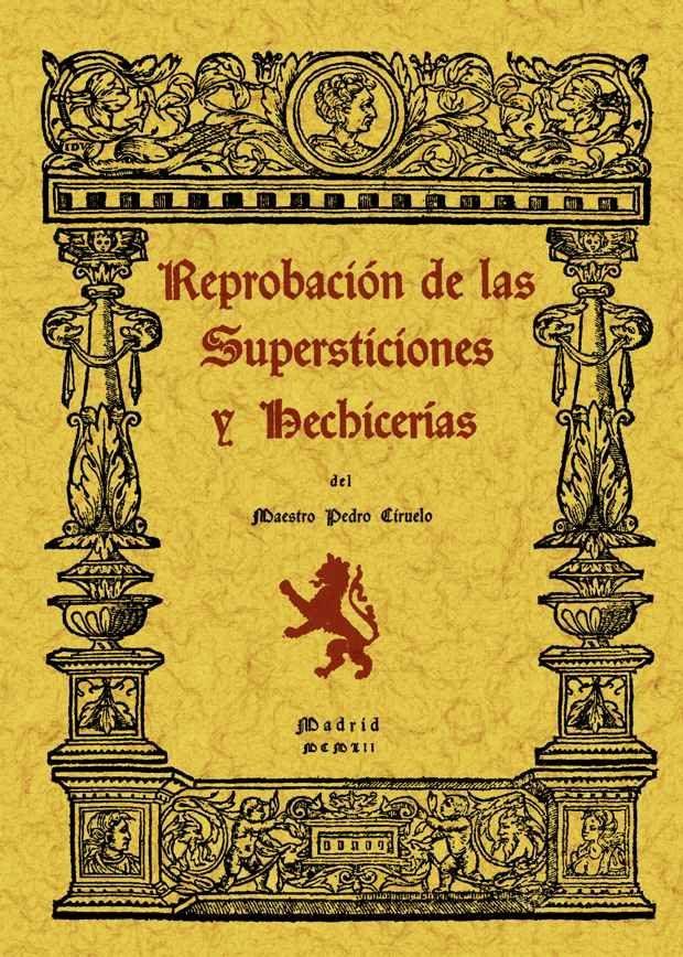 Reprobacion De Las Supersticiones Y Hechicerias (rep. Facsimil De La Ed. De : Madrid : Imprenta De Rafael Gómez Menor, 1952) por Pedro Ciruelo
