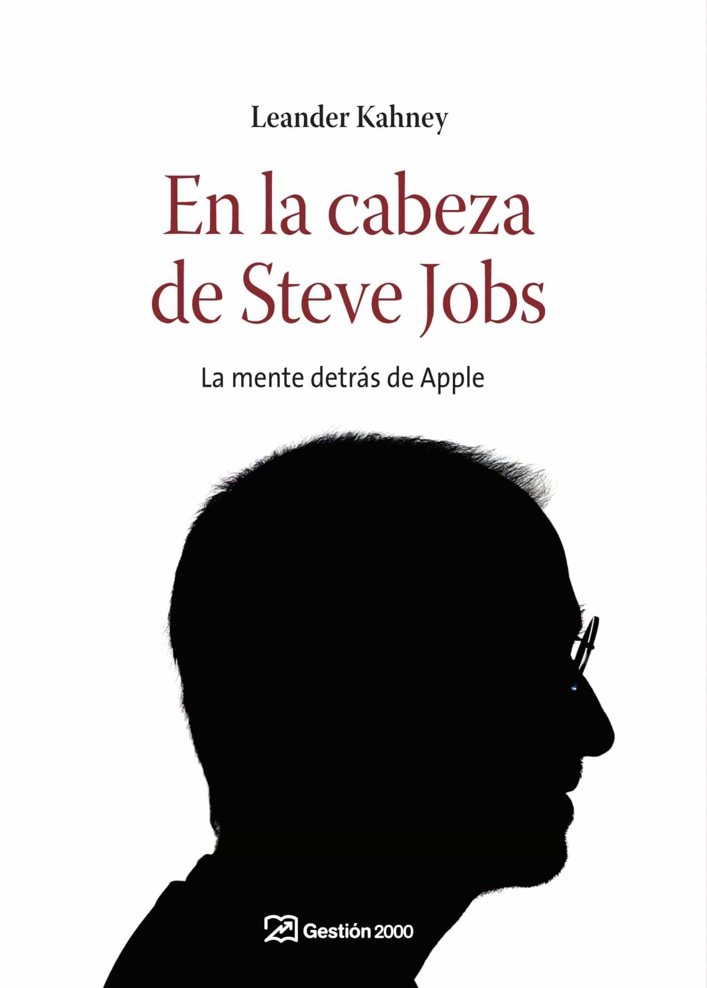 en la cabeza de steve jobs la mente detras de apple leander