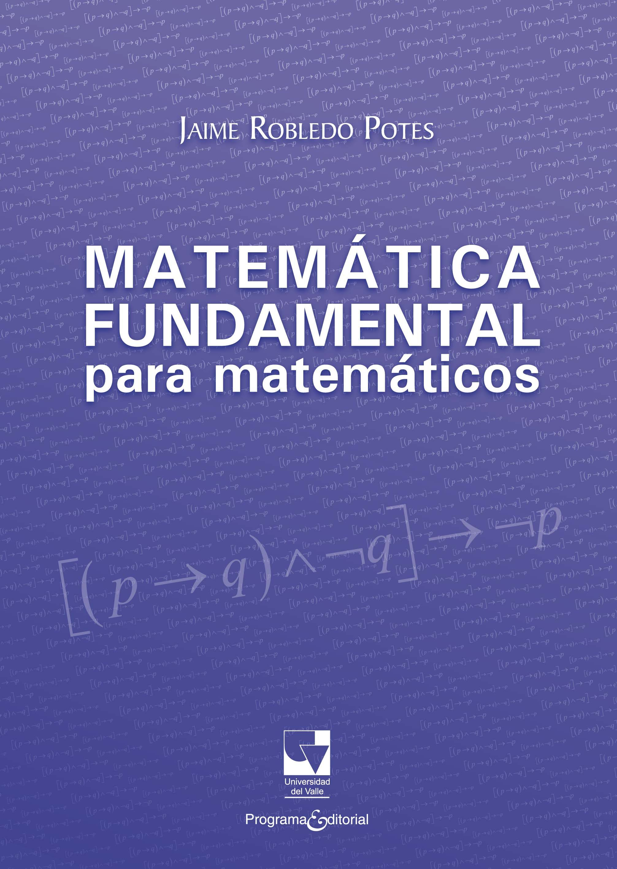 Matemática Fundamental Para Matemáticos   por Jaime Robledo Potes