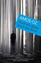 touch the water, touch the wind amos oz 9780099817505