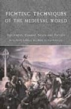 fighting techniques of the medieval world : ad 500   ad 1500 : equipment, combat skills, and tactics matthew bennett 9780312348205