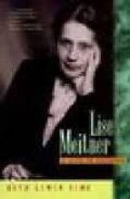 Lise meitner: a life in physics por Rith lewin sime FB2 EPUB 978-0520208605