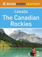 THE CANADIAN ROCKIES ROUGH GUIDES SNAPSHOT CANADA (INCLUDES BANFF, JASPER, MOUNT ROBSON, YOHO, KOOTE