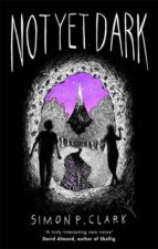 not yet dark simon p. clark 9781472111005