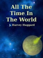 all the time in the world (ebook)-j. harvey haggard-9781612103105