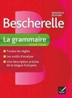 bescherelle: la grammaire pour tous nicolas laurent benedicte delaunay 9782218952005