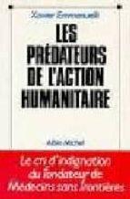 les predateurs de l action humanitaire-xavier emmanuelli-9782226056405