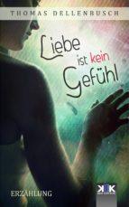 liebe ist kein gefühl (ebook)-thomas dellenbusch-9783962559205