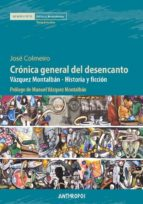 cronica general del desencanto: vazquez montalban - historia y ficcion-jose f. colmeiro-9788415260905