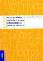 análisis dinámico mediante procesos estocásticos para actuarios y finanzas (ebook)-jose javier nuñez velazquez-9788415595205