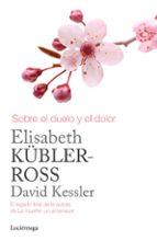 sobre el duelo y el dolor david kessler elisabeth kubler ross 9788415864905