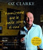 permitame que le hable sobre el vino: guia para entender y disfru tar del vino oz clarke 9788416138005