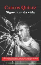 sigue la mala vida: once historias y dos cuentos del mundo criminal carlos quilez lazaro 9788416328505