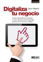 digitaliza tu negocio: ¿como desarrollar tus proyectos y crecer aprovechando los grandes cambios de la revolucion digital?-david villaseca morales-9788416462605
